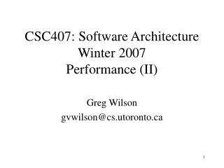 CSC407: Software Architecture Winter 2007 Performance (II)