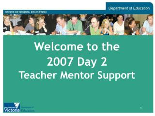 Welcome to the  2007 Day 2 Teacher Mentor Support