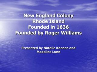 New England Colony Rhode Island  Founded in 1636 Founded by Roger Williams