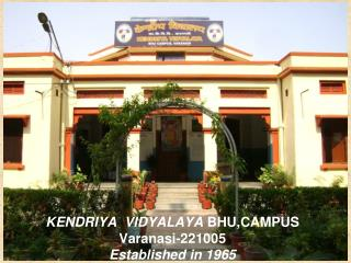 KENDRIYA  VIDYALAYA  BHU,CAMPUS Varanasi-221005 Established in 1965