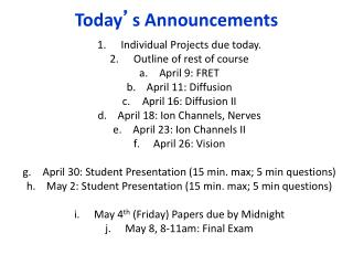 Individual Projects due today. Outline of rest of course April 9: FRET April 11: Diffusion