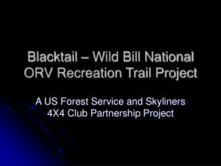 Blacktail – Wild Bill National ORV Recreation Trail Project