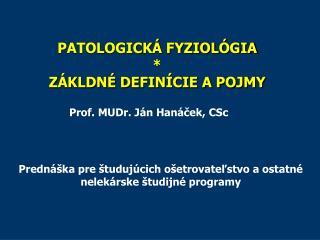 PATOLOGICKÁ FYZIOLÓGIA  * ZÁKLDNÉ DEFINÍCIE A POJMY