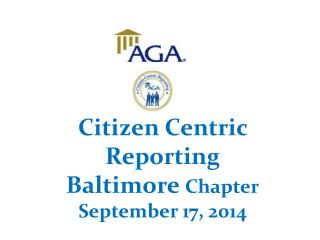 Citizen Centric Reporting Baltimore  Chapter September 17, 2014