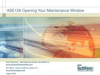 ASE126 Opening Your Maintenance Window