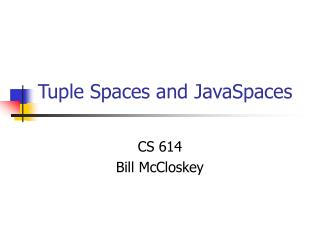 Tuple Spaces and JavaSpaces