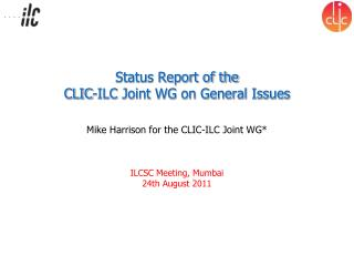 Status Report of the CLIC-ILC Joint WG on General Issues
