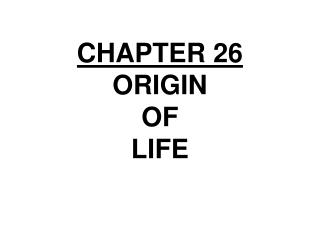 CHAPTER 26 ORIGIN OF LIFE