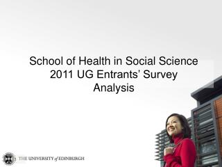 School of Health in Social Science 2011 UG Entrants' Survey Analysis