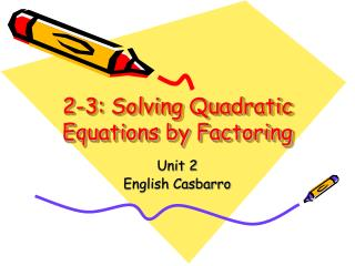 2-3: Solving Quadratic Equations by Factoring