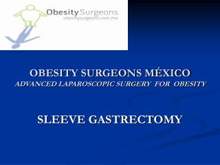 OBESITY SURGEONS MÉXICO ADVANCED LAPAROSCOPIC SURGERY  FOR  OBESITY