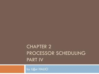 CHAPTER 2 PROCESSOR SCHEDULING PART IV