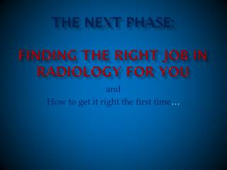 The Next Phase: finding the right job in Radiology for you