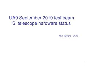 UA9 September 2010 test beam Si telescope hardware status
