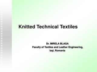 Dr.  MIRELA BLAGA Faculty of Textiles and Leather Engineering,  Iaşi, Romania