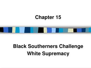 Chapter 15 Black Southerners Challenge White Supremacy
