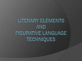 Literary elements and figurative language techniques
