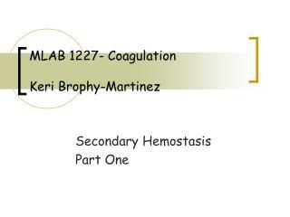 MLAB 1227- Coagulation Keri Brophy-Martinez