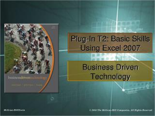 Plug-In T2: Basic Skills Using Excel 2007