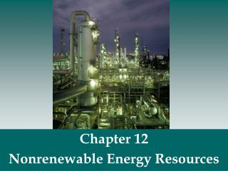 Chapter 12 Nonrenewable Energy Resources