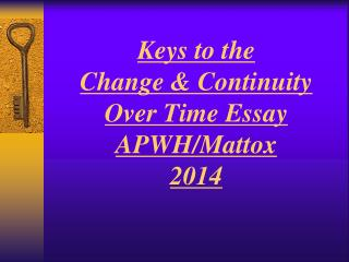 Keys to the  Change & Continuity  Over Time Essay APWH/Mattox 2014