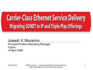 Joseph V. Mocerino Principal Product Marketing Manager Fujitsu 18 April 2006