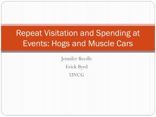 Repeat Visitation and Spending at Events: Hogs and Muscle Cars