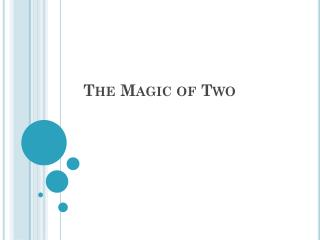 The Magic of Two