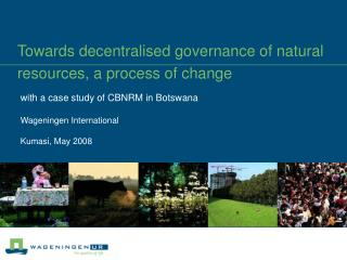 Towards decentralised governance of natural resources, a process of change