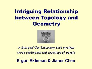 Intriguing Relationship between Topology and Geometry