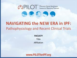 NAVIGATING the NEW ERA in IPF: Pathophysiology and Recent Clinical Trials