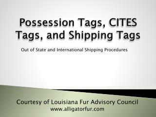 Possession Tags ,  CITES Tags, and Shipping Tags