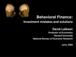 Behavioral Finance: Investment mistakes and solutions David Laibson Professor of Economics