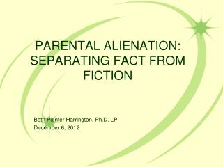 PARENTAL ALIENATION:  SEPARATING FACT FROM FICTION