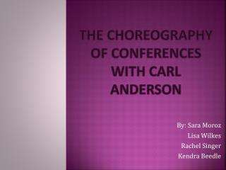 The Choreography  of Conferences with Carl Anderson