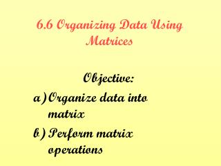 6.6 Organizing Data Using Matrices