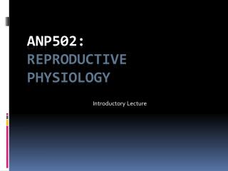 ANP502: Reproductive Physiology