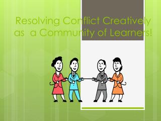 Resolving Conflict Creatively as  a Community of Learners!