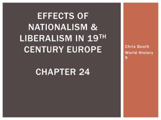 EFFECTS OF NATIONALISM & LIBERALISM IN 19 TH  CENTURY EUROPE CHAPTER 24