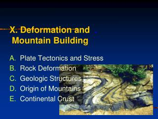 X. Deformation and   .  Mountain Building