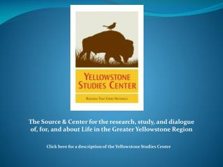 Click here for a description of the Yellowstone Studies Center