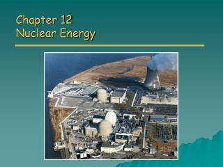 Chapter 12 Nuclear Energy