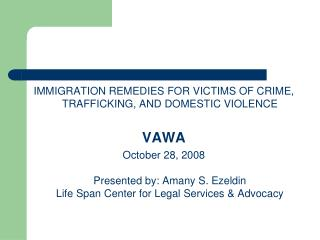 IMMIGRATION REMEDIES FOR VICTIMS OF CRIME, TRAFFICKING, AND DOMESTIC VIOLENCE VAWA