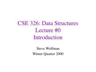 CSE 326: Data Structures Lecture #0 Introduction