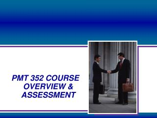 PMT 352 COURSE OVERVIEW & ASSESSMENT