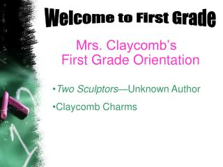 Mrs. Claycomb's                   First Grade Orientation