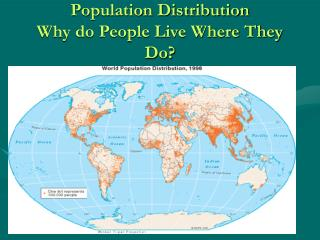 Population Distribution Why do People Live Where They Do?