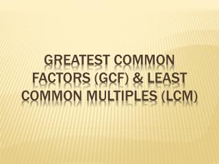 Greatest common factors ( gcf ) & least common multiples (lcm)