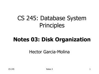 CS 245: Database System Principles Notes 03: Disk Organization