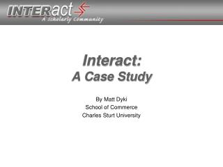 Interact: A Case Study